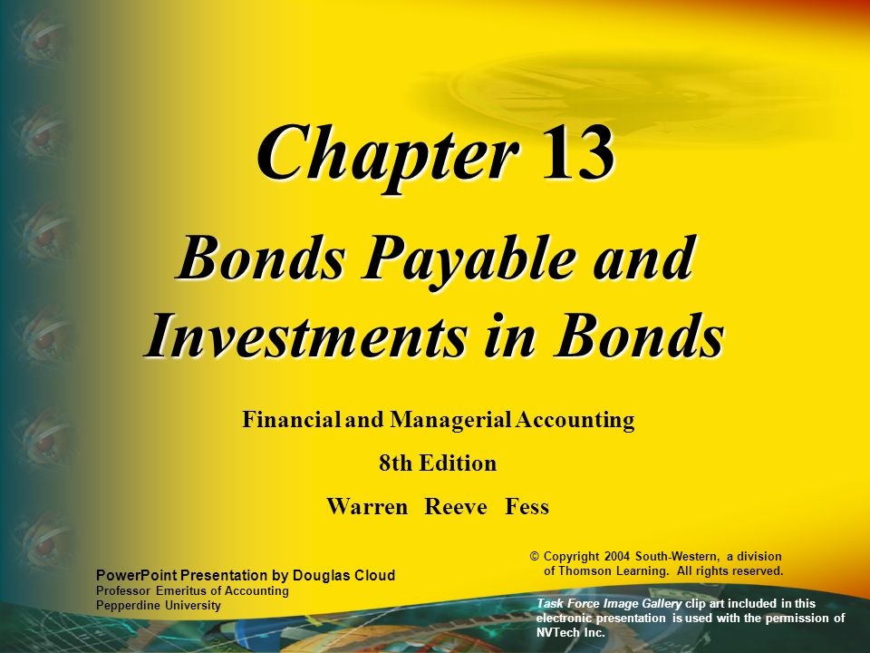 Chapter 13 Bonds Payable and Investments in Bonds Financial and Managerial Accounting 8th Edition Warren Reeve Fess PowerPoint Presentation by Douglas