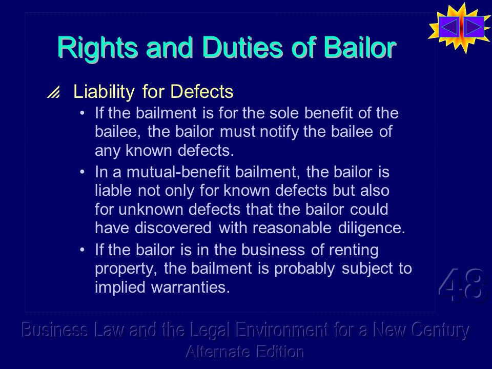 Rights and Duties of Bailor Liability for Defects If the bailment is for the sole benefit of the bailee, the bailor must notify the bailee of any known defects.
