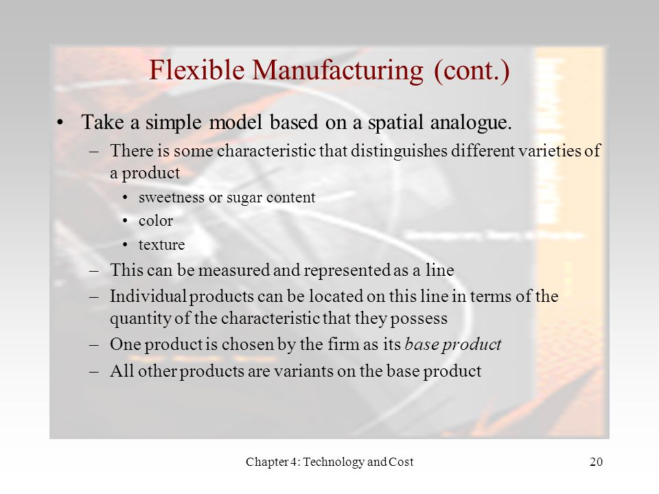 Chapter 4: Technology and Cost20 Flexible Manufacturing (cont.) Take a simple model based on a spatial analogue.