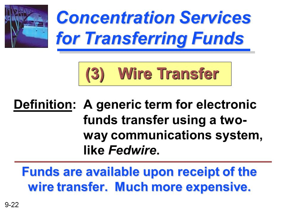 9-22 Concentration Services for Transferring Funds Definition: A generic term for electronic funds transfer using a two- way communications system, li