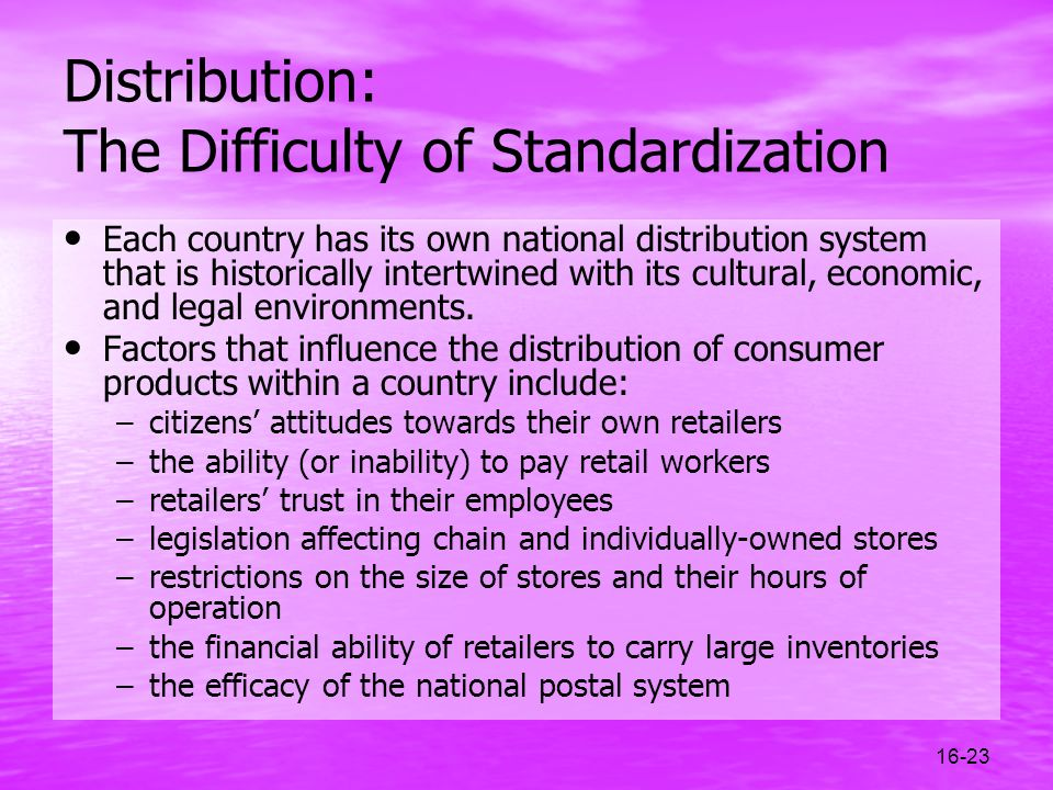 16-23 Distribution: The Difficulty of Standardization Each country has its own national distribution system that is historically intertwined with its