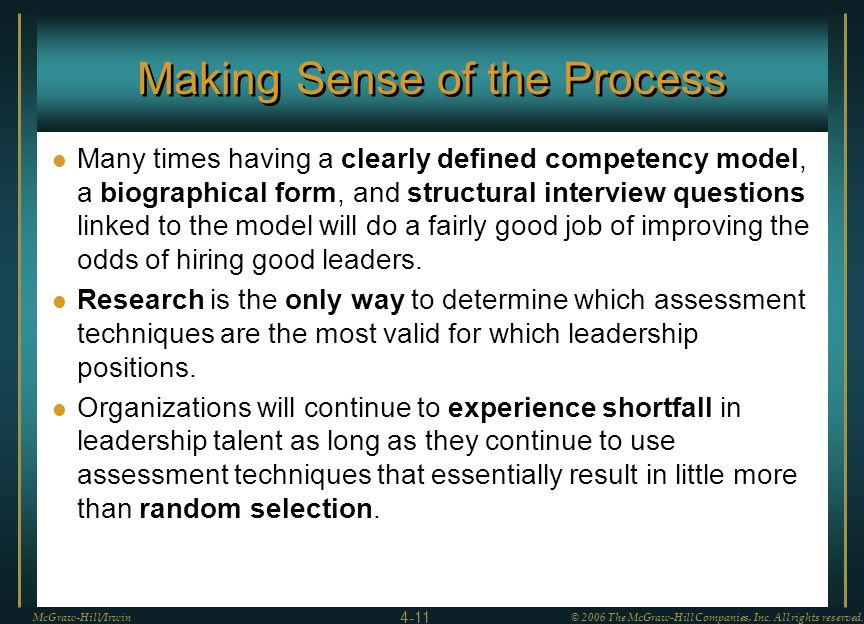 Making Sense of the Process Many times having a clearly defined competency model, a biographical form, and structural interview questions linked to th