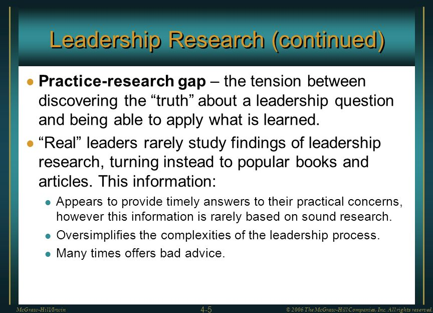 Leadership Research (continued) Practice-research gap – the tension between discovering the truth about a leadership question and being able to apply
