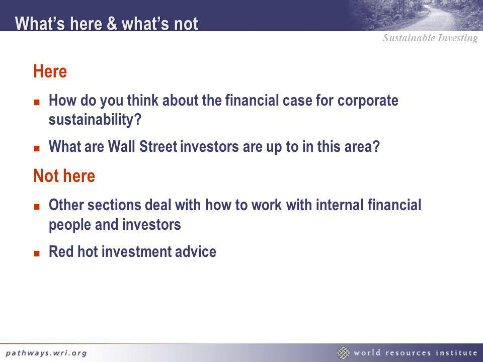 Sustainable Investing Whats here & whats not Here n How do you think about the financial case for corporate sustainability? n What are Wall Street inv