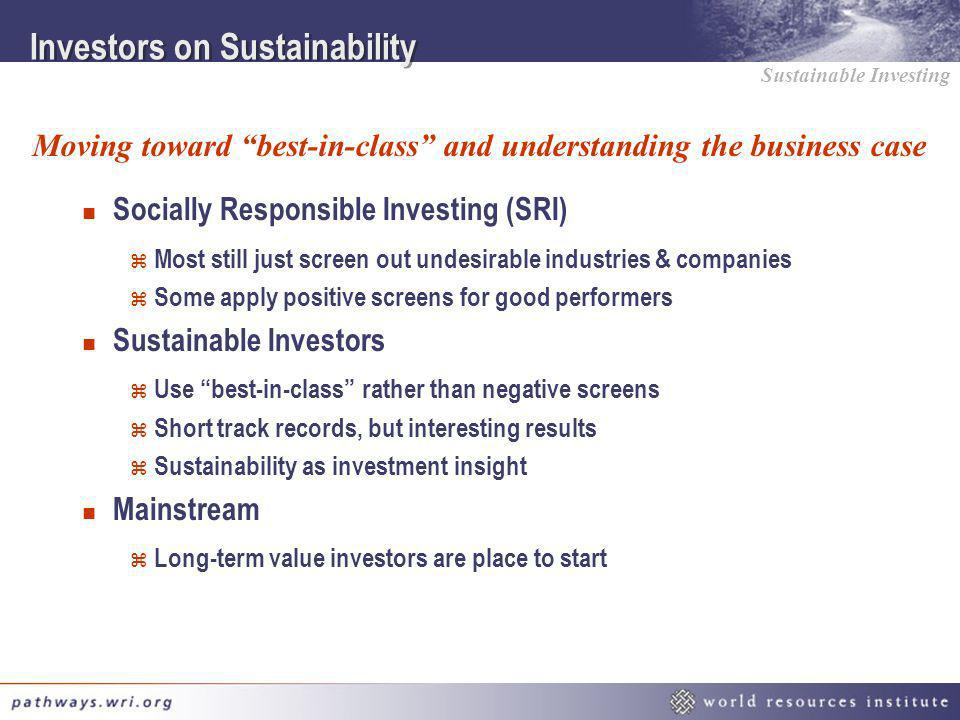 Sustainable Investing Investors on Sustainability n Socially Responsible Investing (SRI) z Most still just screen out undesirable industries & compani