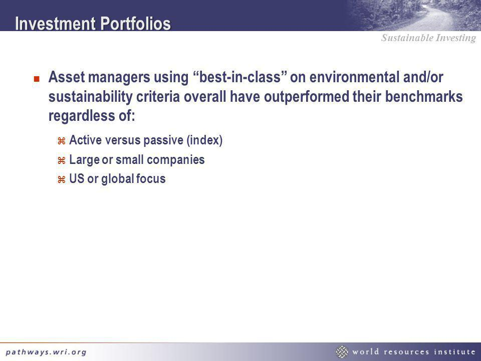 Sustainable Investing Investment Portfolios n Asset managers using best-in-class on environmental and/or sustainability criteria overall have outperfo