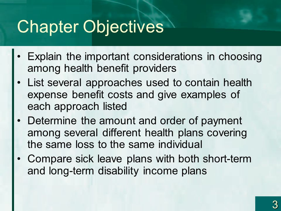 3 Chapter Objectives Explain the important considerations in choosing among health benefit providers List several approaches used to contain health ex