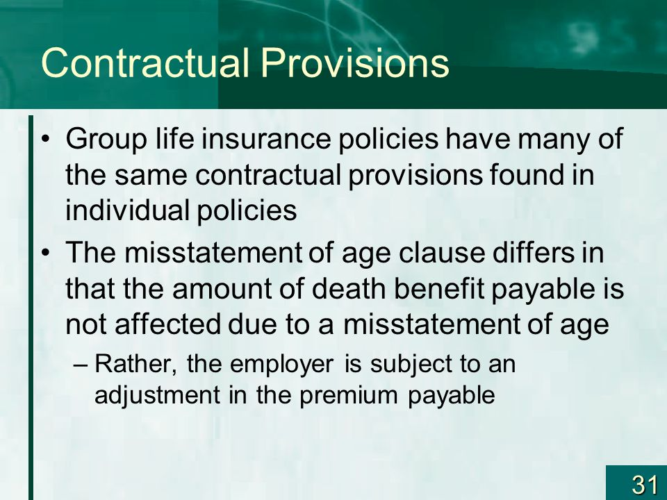 31 Contractual Provisions Group life insurance policies have many of the same contractual provisions found in individual policies The misstatement of