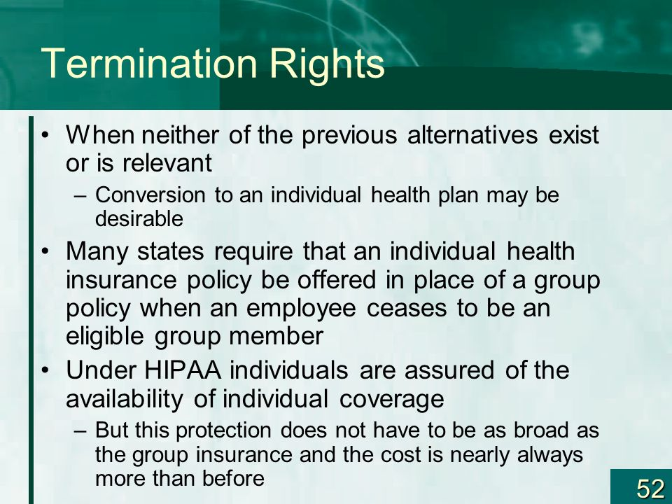 52 Termination Rights When neither of the previous alternatives exist or is relevant –Conversion to an individual health plan may be desirable Many st