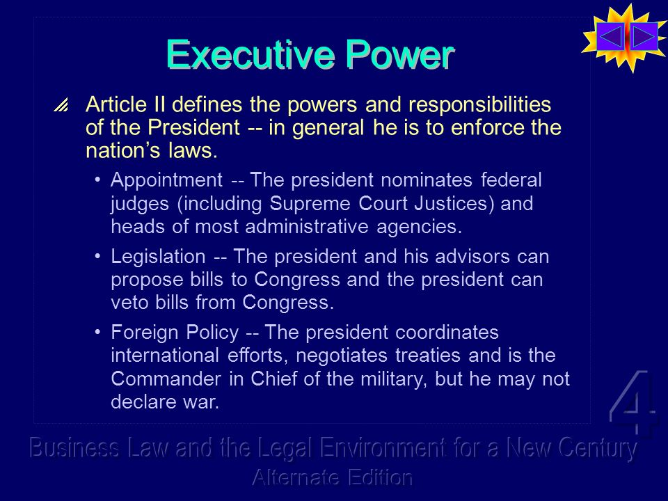 Executive Power Article II defines the powers and responsibilities of the President -- in general he is to enforce the nations laws. Appointment -- Th