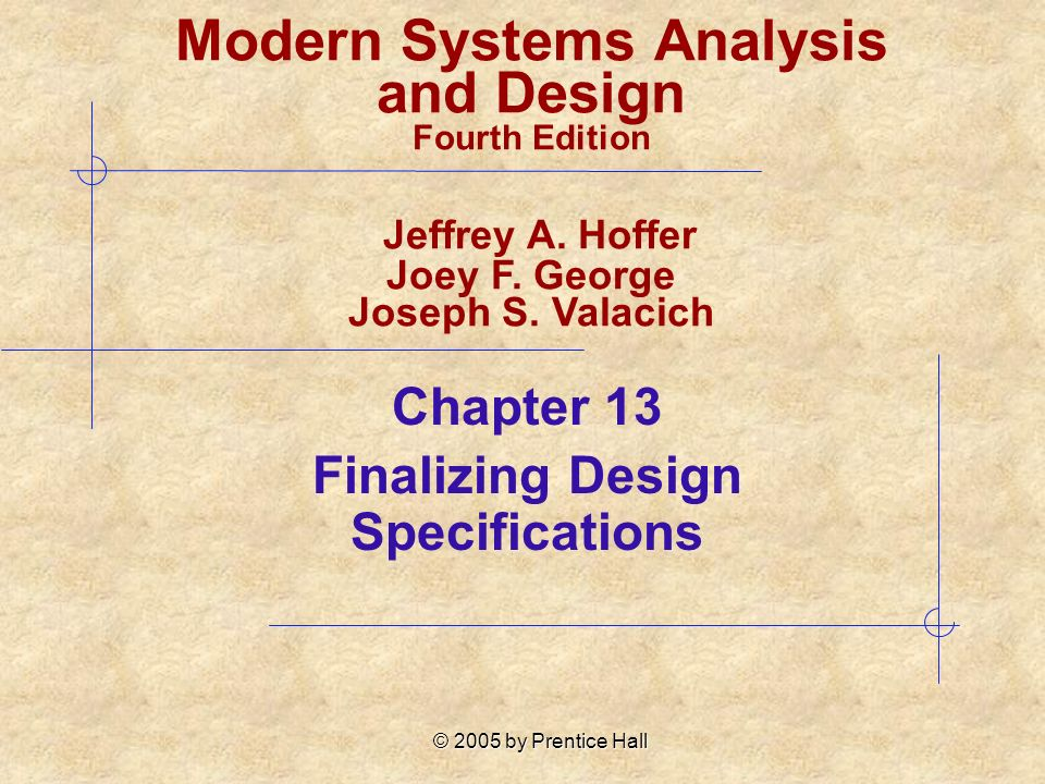 © 2005 by Prentice Hall Chapter 13 Finalizing Design Specifications Modern Systems Analysis and Design Fourth Edition Jeffrey A.