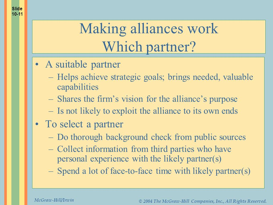McGraw-Hill/Irwin © 2004 The McGraw-Hill Companies, Inc., All Rights Reserved. Making alliances work Which partner? A suitable partner –Helps achieve