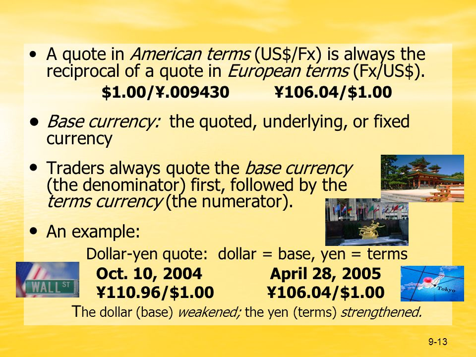 9-13 A quote in American terms (US$/Fx) is always the reciprocal of a quote in European terms (Fx/US$).