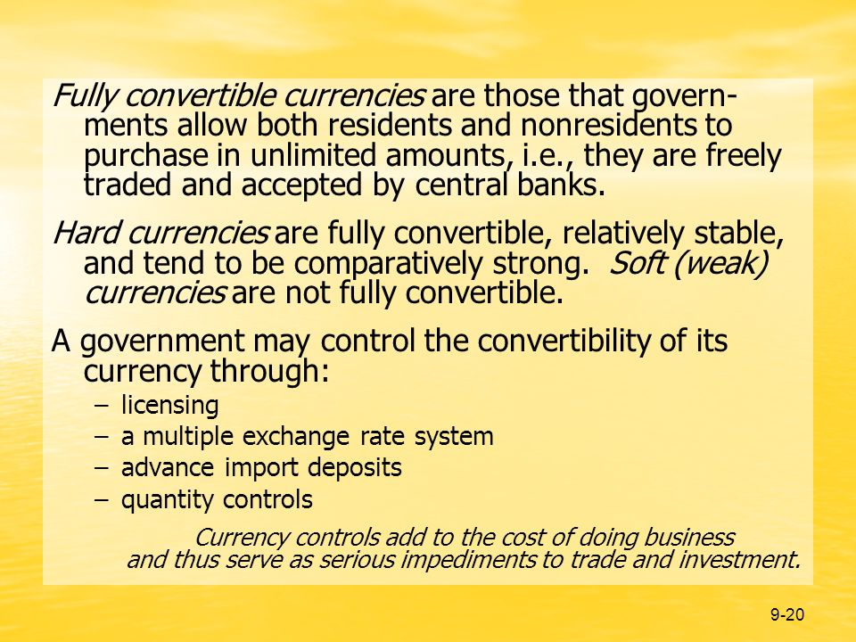 9-20 Fully convertible currencies are those that govern- ments allow both residents and nonresidents to purchase in unlimited amounts, i.e., they are freely traded and accepted by central banks.