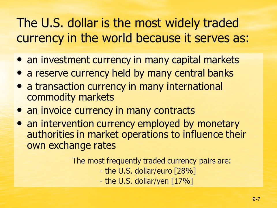 9-7 The U.S. dollar is the most widely traded currency in the world because it serves as: an investment currency in many capital markets a reserve cur