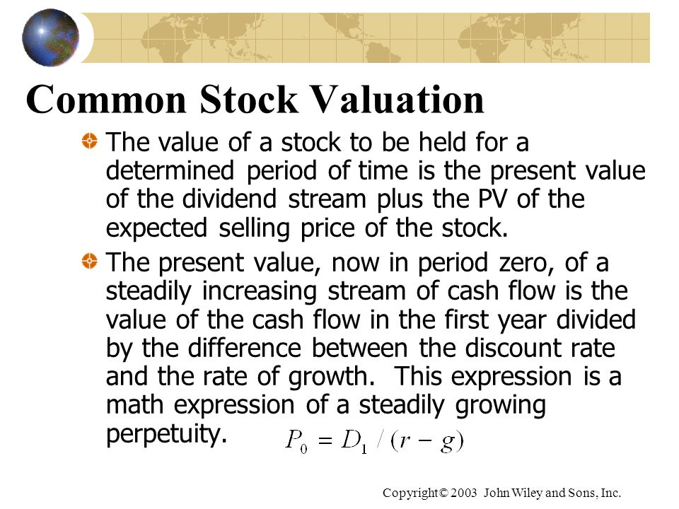 Copyright© 2003 John Wiley and Sons, Inc. Common Stock Valuation The value of a stock to be held for a determined period of time is the present value