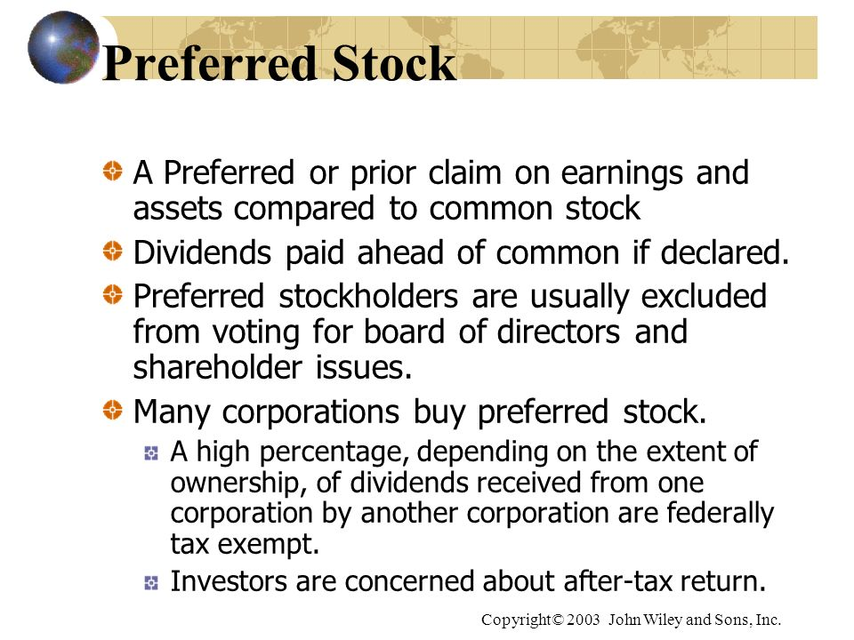 Copyright© 2003 John Wiley and Sons, Inc. Preferred Stock A Preferred or prior claim on earnings and assets compared to common stock Dividends paid ah