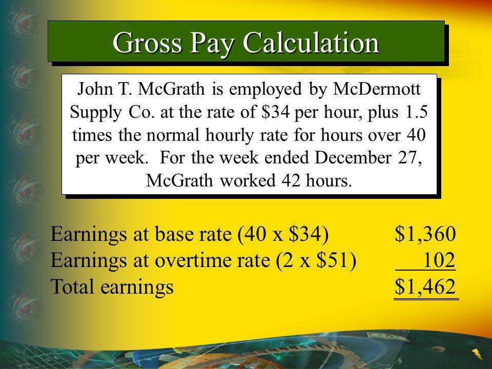 Gross Pay Calculation John T.McGrath is employed by McDermott Supply Co.