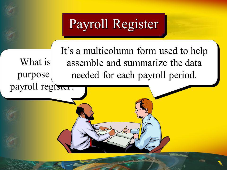 Payroll Register What is the purpose of a payroll register.