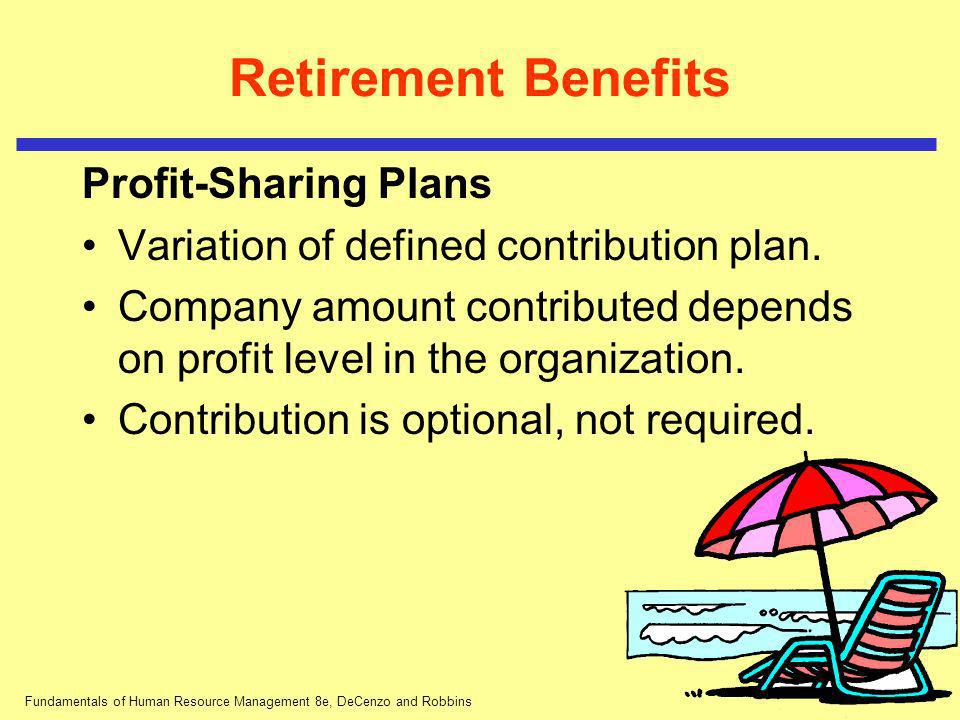 Fundamentals of Human Resource Management 8e, DeCenzo and Robbins Retirement Benefits Profit-Sharing Plans Variation of defined contribution plan. Com