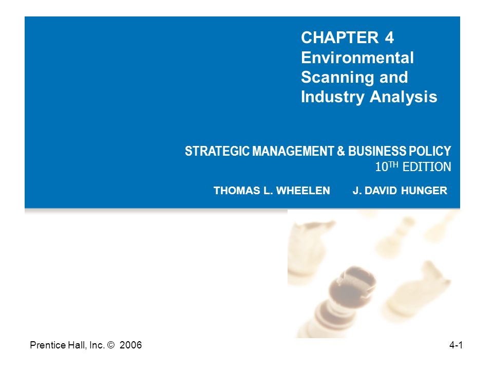 Prentice Hall, Inc. © 20064-1 STRATEGIC MANAGEMENT & BUSINESS POLICY 10 TH EDITION THOMAS L. WHEELEN J. DAVID HUNGER CHAPTER 4 Environmental Scanning
