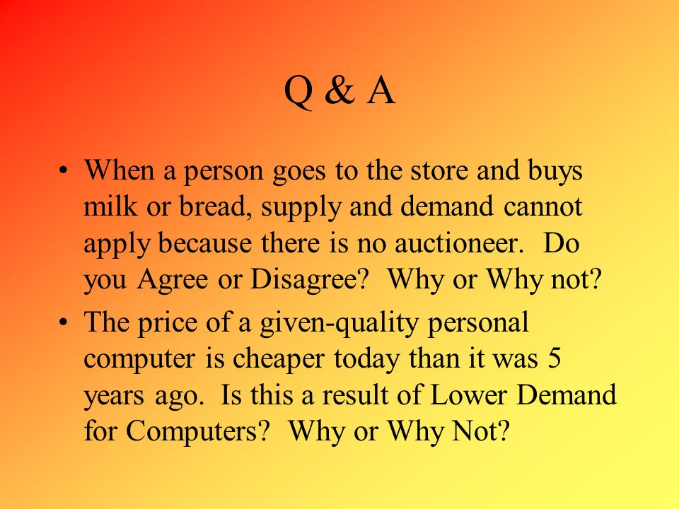 Q & A When a person goes to the store and buys milk or bread, supply and demand cannot apply because there is no auctioneer. Do you Agree or Disagree?