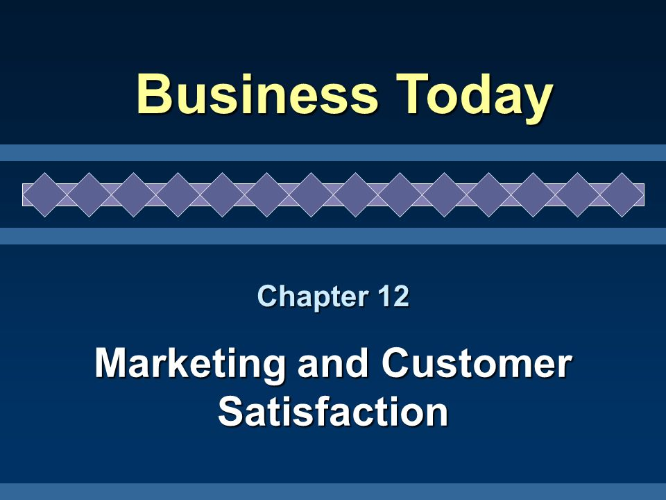 Chapter 12 Marketing and Customer Satisfaction Business Today