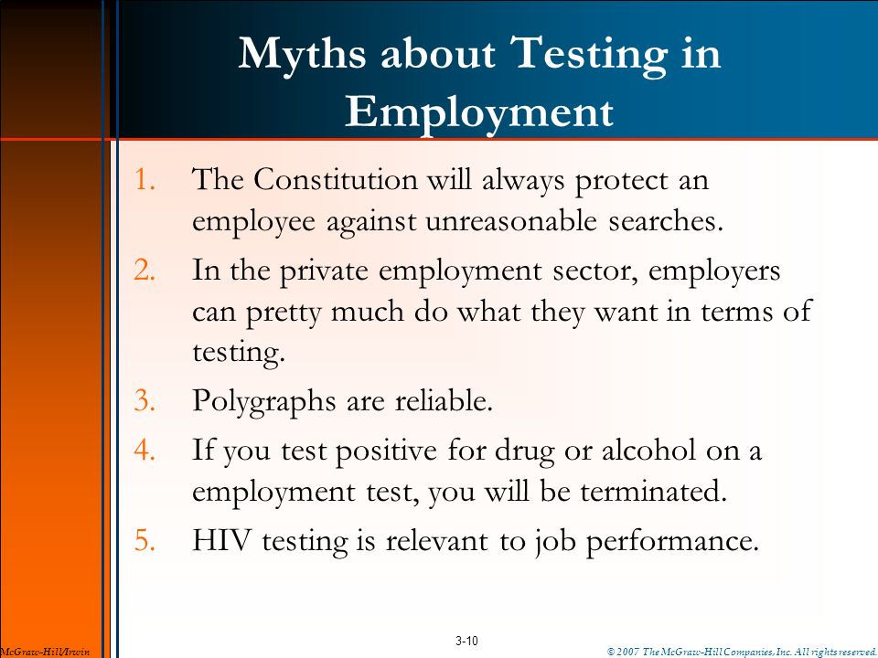 Myths about Testing in Employment 1.The Constitution will always protect an employee against unreasonable searches. 2.In the private employment sector