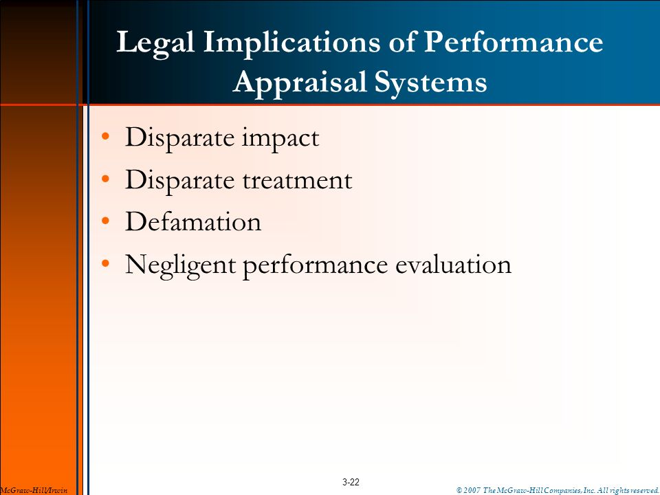 Legal Implications of Performance Appraisal Systems Disparate impact Disparate treatment Defamation Negligent performance evaluation 3-22 McGraw-Hill/