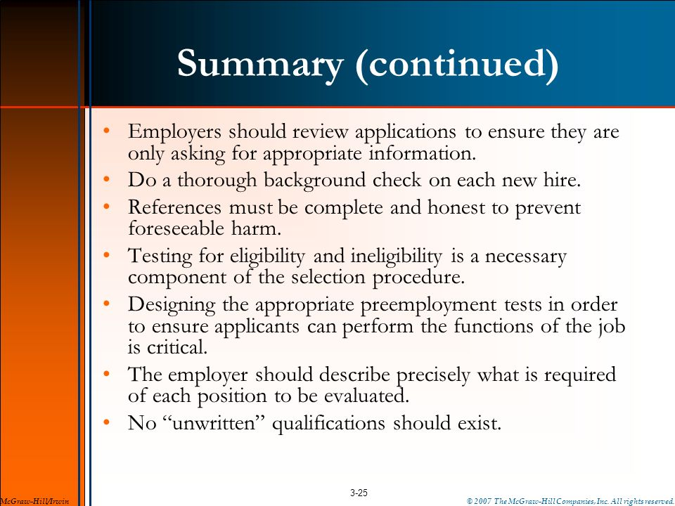 Summary (continued) Employers should review applications to ensure they are only asking for appropriate information. Do a thorough background check on