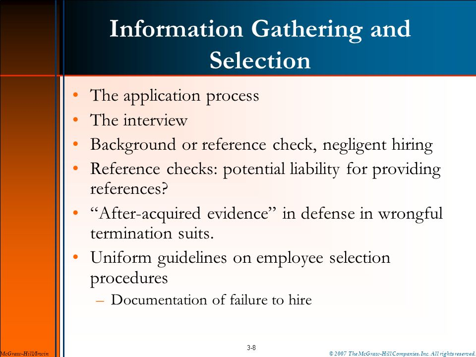 Information Gathering and Selection The application process The interview Background or reference check, negligent hiring Reference checks: potential