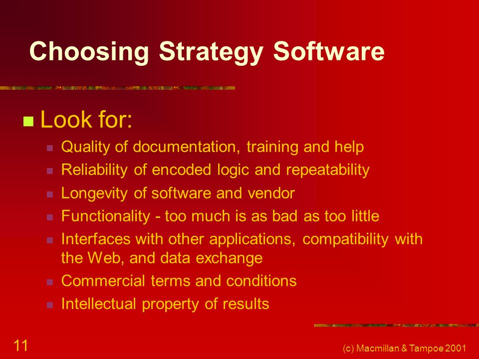 (c) Macmillan & Tampoe 2001 11 Choosing Strategy Software Look for: Quality of documentation, training and help Reliability of encoded logic and repea