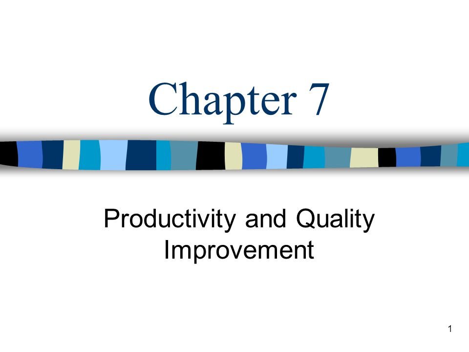 1 Chapter 7 Productivity and Quality Improvement