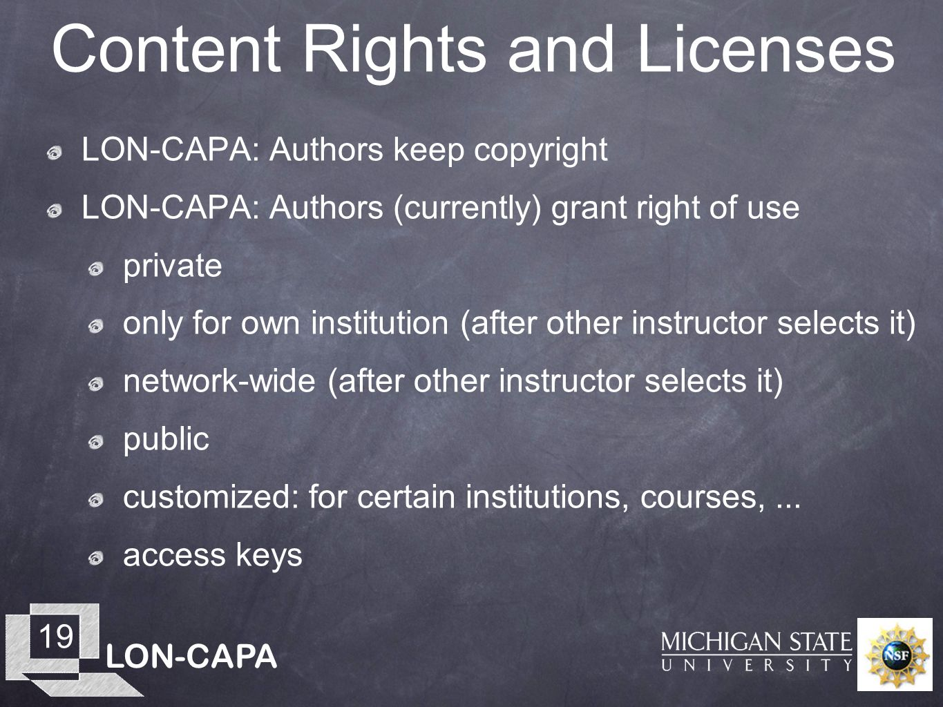 LON-CAPA 19 Content Rights and Licenses LON-CAPA: Authors keep copyright LON-CAPA: Authors (currently) grant right of use private only for own institu