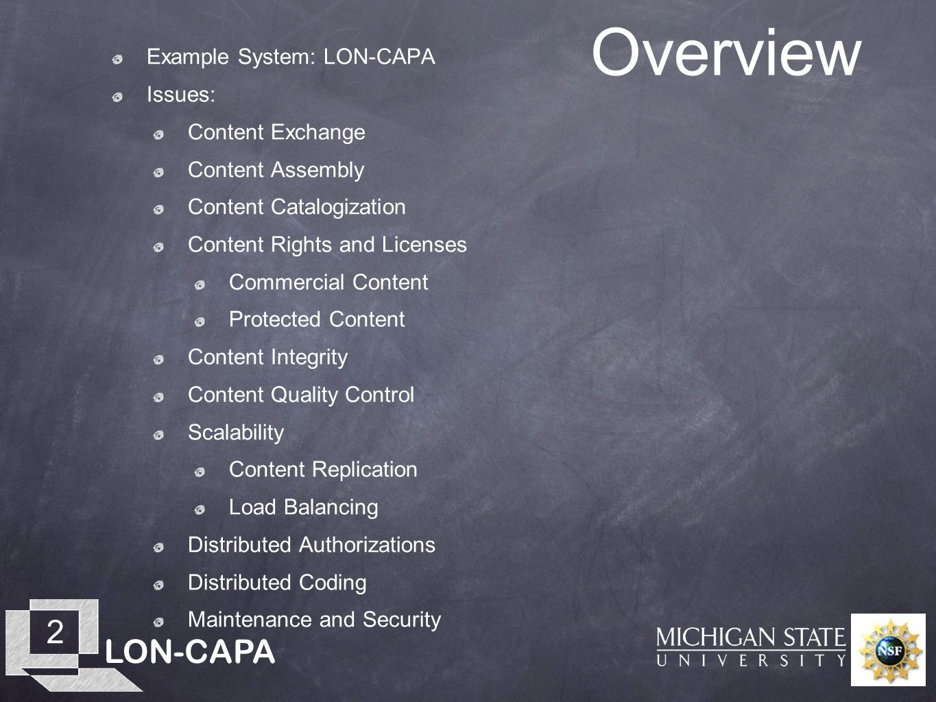 LON-CAPA 2 Overview Example System: LON-CAPA Issues: Content Exchange Content Assembly Content Catalogization Content Rights and Licenses Commercial Content Protected Content Content Integrity Content Quality Control Scalability Content Replication Load Balancing Distributed Authorizations Distributed Coding Maintenance and Security