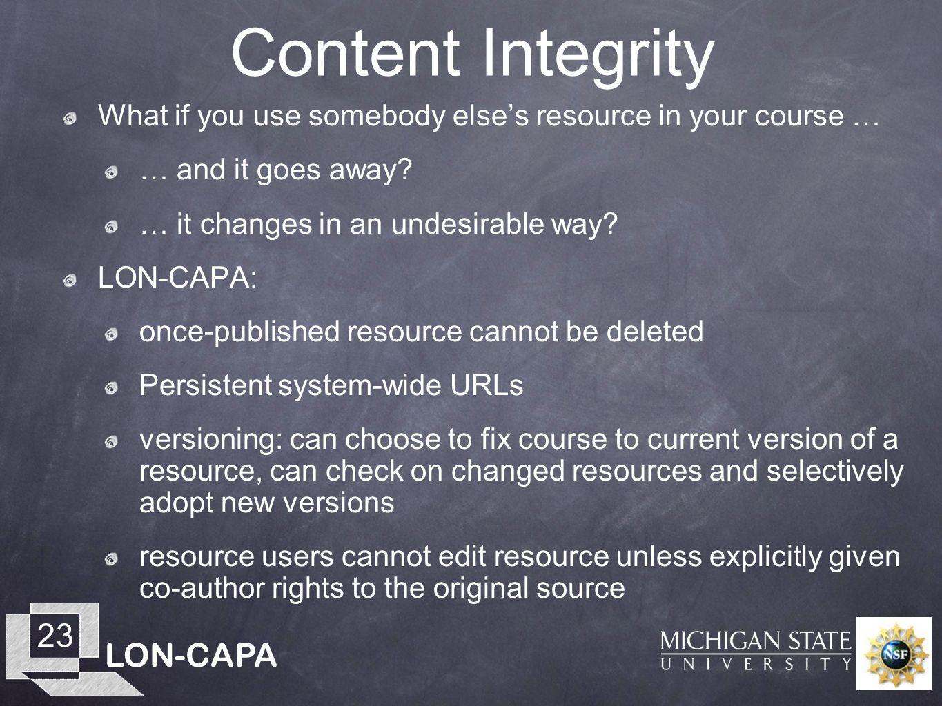 LON-CAPA 23 Content Integrity What if you use somebody elses resource in your course … … and it goes away? … it changes in an undesirable way? LON-CAP