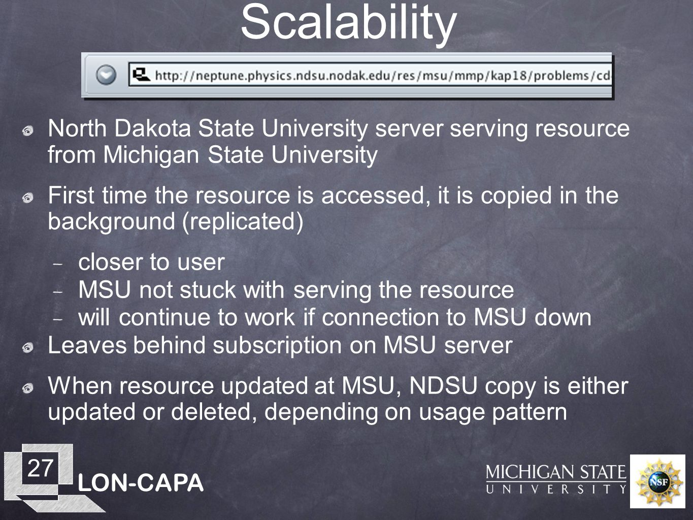 LON-CAPA 27 Scalability North Dakota State University server serving resource from Michigan State University First time the resource is accessed, it i