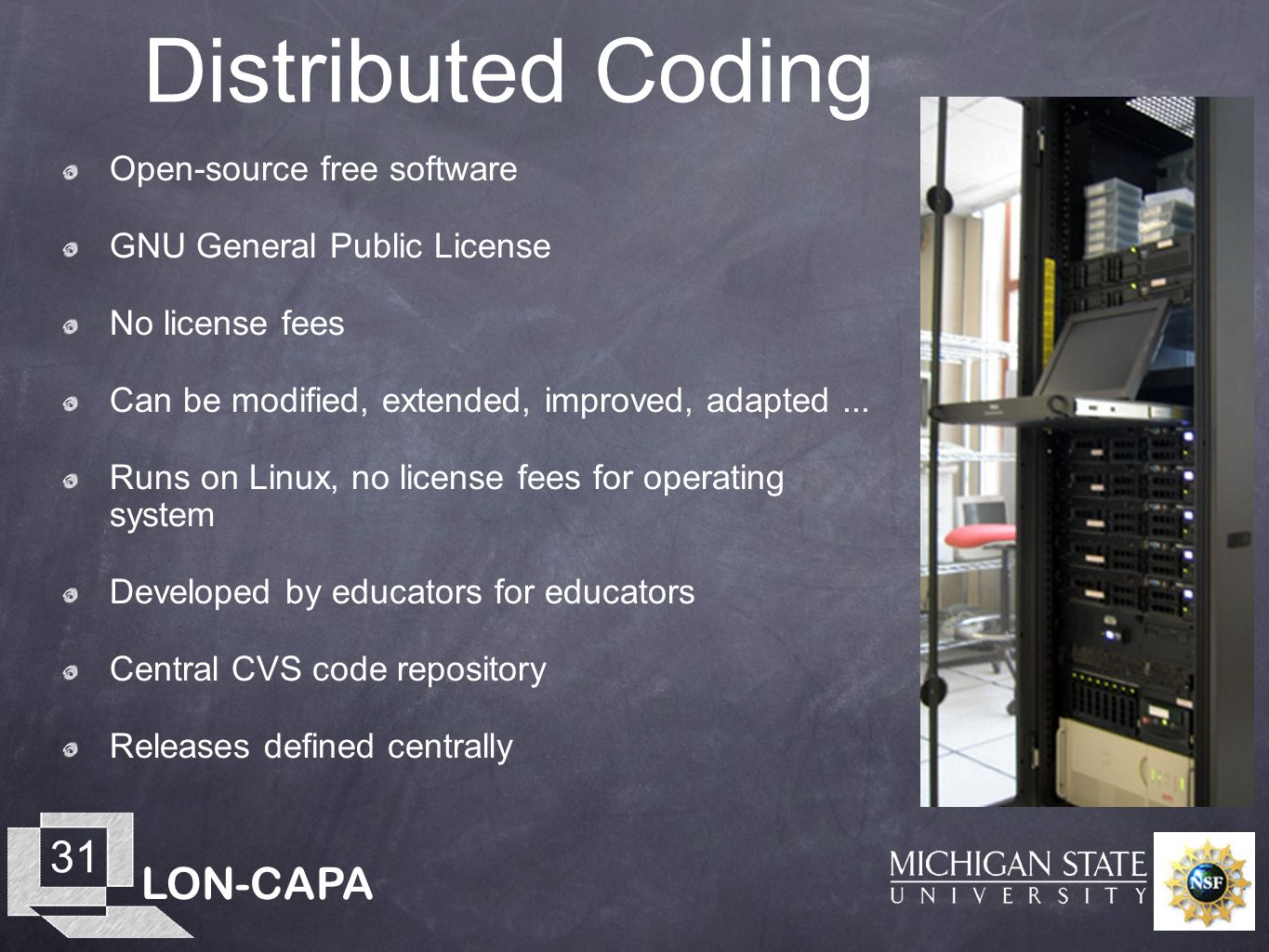 LON-CAPA 31 Distributed Coding Open-source free software GNU General Public License No license fees Can be modified, extended, improved, adapted... Ru