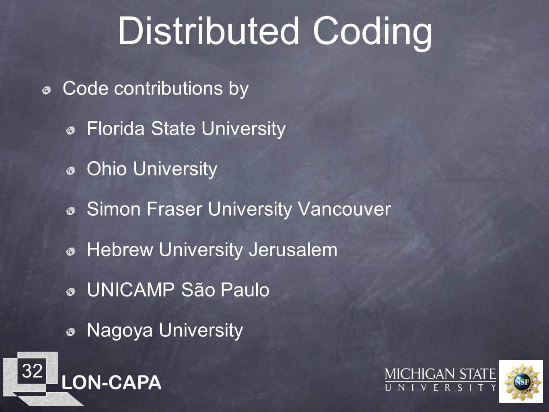 LON-CAPA 32 Distributed Coding Code contributions by Florida State University Ohio University Simon Fraser University Vancouver Hebrew University Jerusalem UNICAMP São Paulo Nagoya University