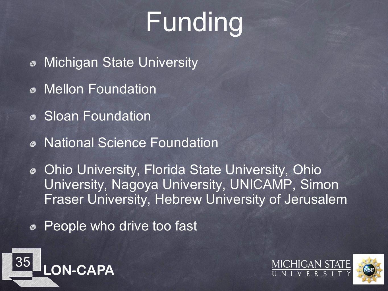 LON-CAPA 35 Funding Michigan State University Mellon Foundation Sloan Foundation National Science Foundation Ohio University, Florida State University