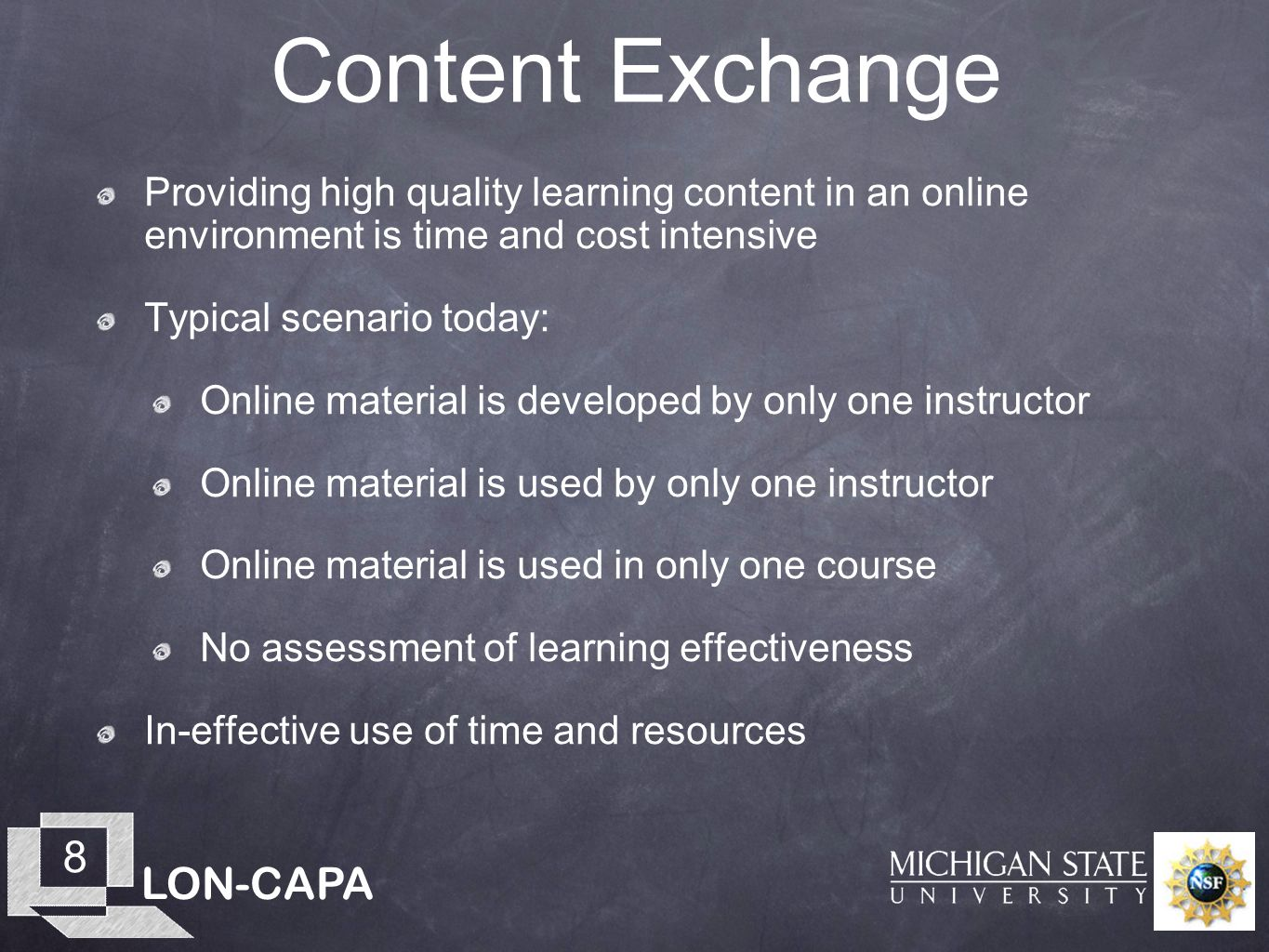 LON-CAPA 8 Content Exchange Providing high quality learning content in an online environment is time and cost intensive Typical scenario today: Online