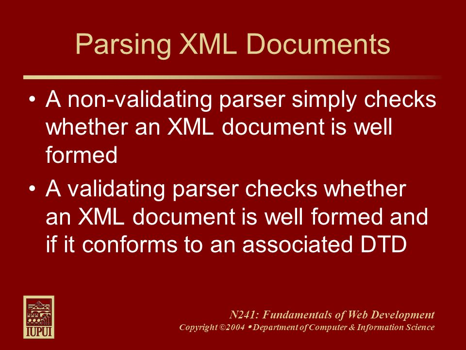 N241: Fundamentals of Web Development Copyright ©2004 Department of Computer & Information Science Parsing XML Documents A non-validating parser simpl