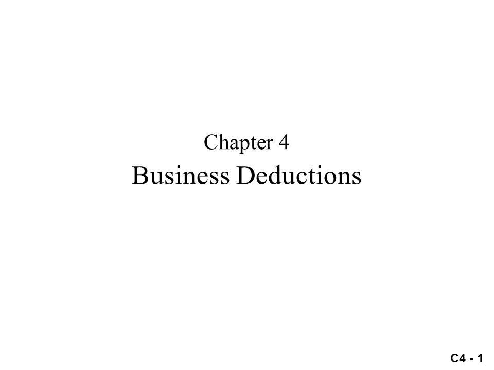 C4 - 1 Chapter 4 Business Deductions Chapter 4 Business Deductions