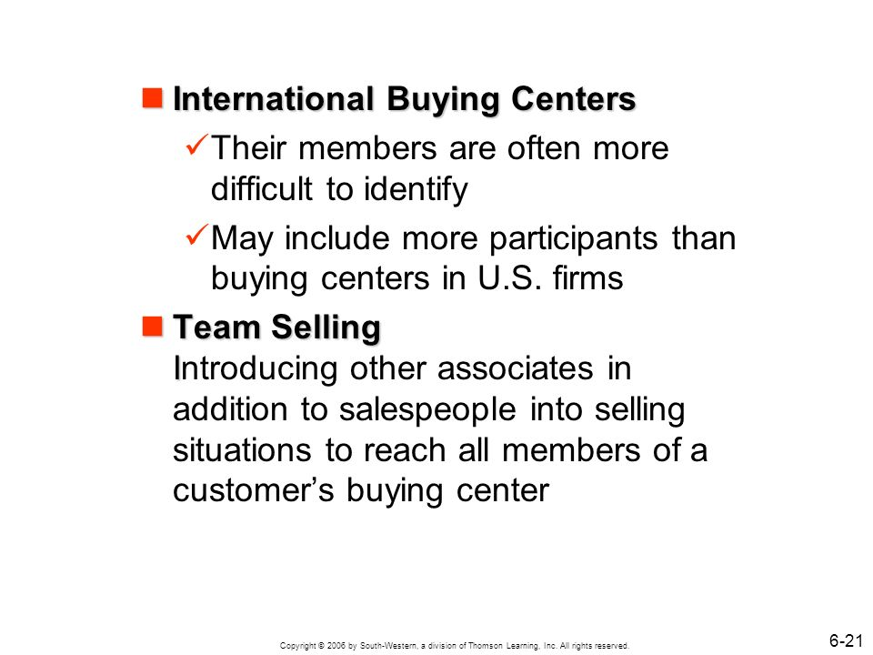Copyright © 2006 by South-Western, a division of Thomson Learning, Inc. All rights reserved. 6-21 International Buying Centers International Buying Ce