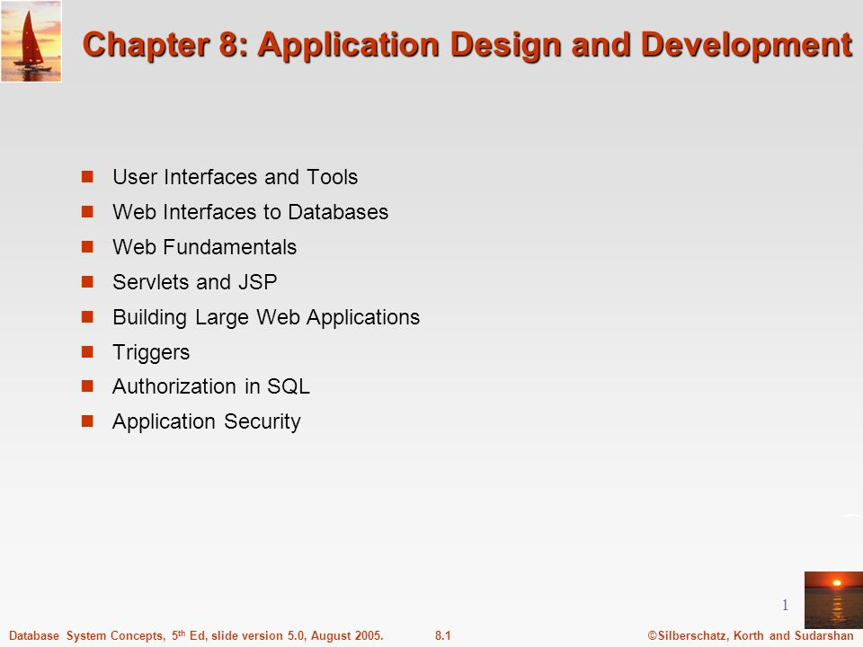 ©Silberschatz, Korth and Sudarshan8.1Database System Concepts, 5 th Ed, slide version 5.0, August 2005. 1 Chapter 8: Application Design and Developmen