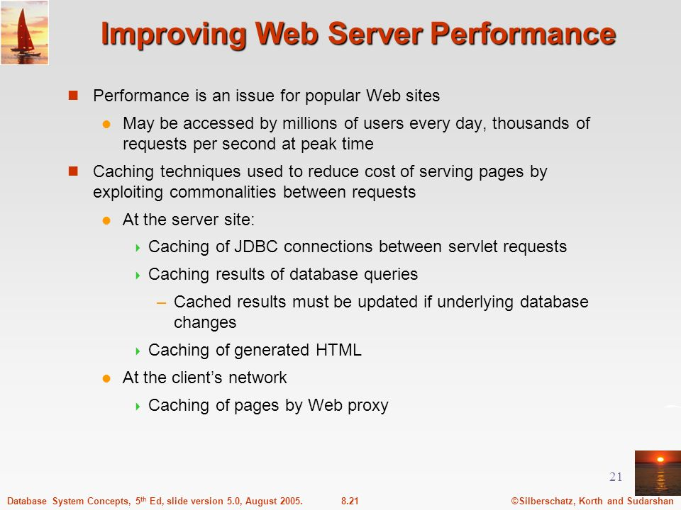 ©Silberschatz, Korth and Sudarshan8.21Database System Concepts, 5 th Ed, slide version 5.0, August 2005. 21 Improving Web Server Performance Performan