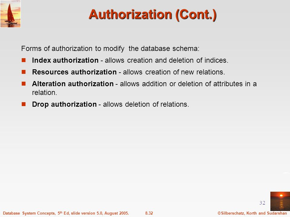 ©Silberschatz, Korth and Sudarshan8.32Database System Concepts, 5 th Ed, slide version 5.0, August 2005. 32 Authorization (Cont.) Forms of authorizati