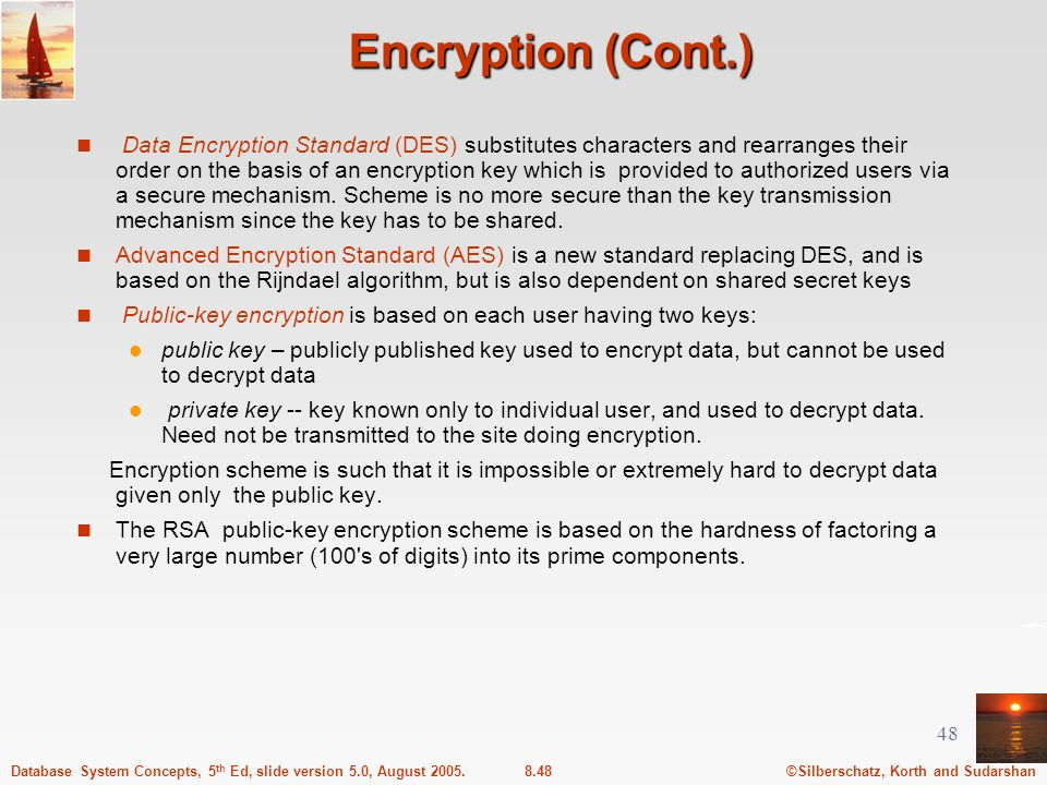 ©Silberschatz, Korth and Sudarshan8.48Database System Concepts, 5 th Ed, slide version 5.0, August 2005. 48 Encryption (Cont.) Data Encryption Standar