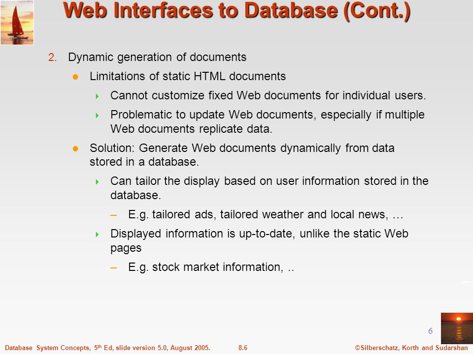 ©Silberschatz, Korth and Sudarshan8.6Database System Concepts, 5 th Ed, slide version 5.0, August 2005. 6 Web Interfaces to Database (Cont.) 2. Dynami