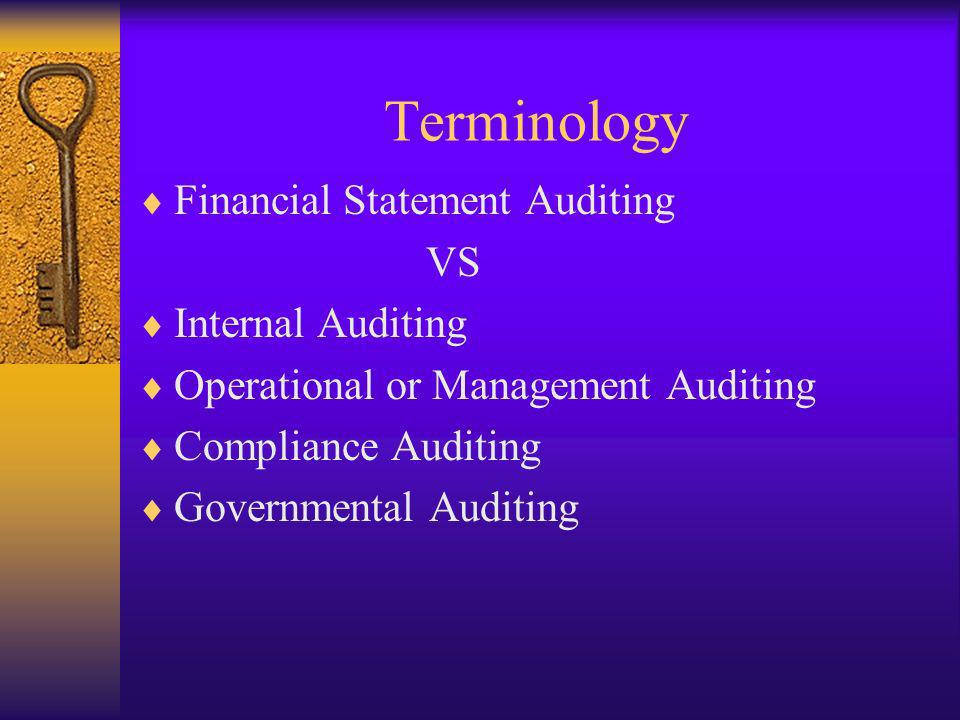 Terminology Financial Statement Auditing VS Internal Auditing Operational or Management Auditing Compliance Auditing Governmental Auditing
